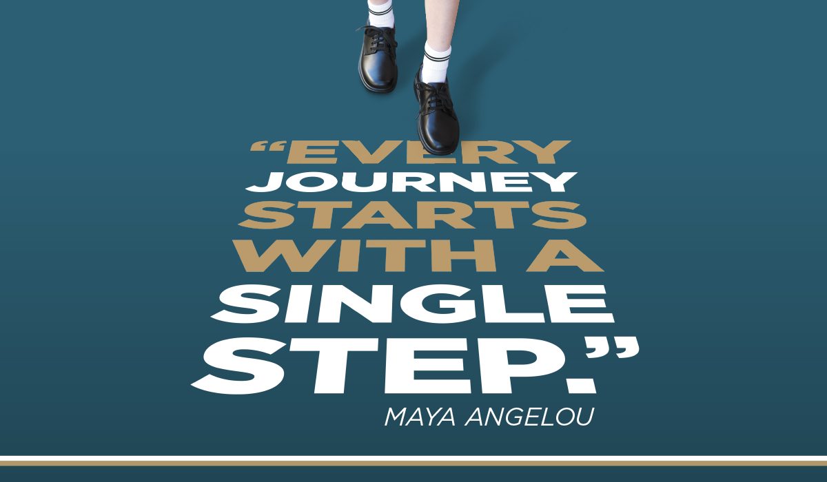 """""""Every journey starts with a single step""""- Maya Angelou"""